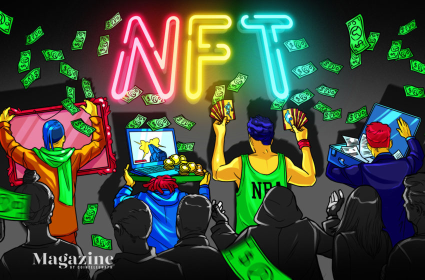 This is how to make — and lose — a fortune with NFTs – Cointelegraph Magazine